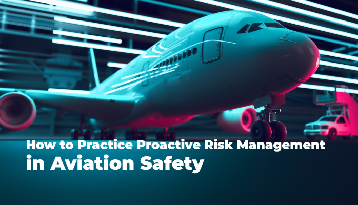 How to Practice Proactive Risk Management in Aviation Safety