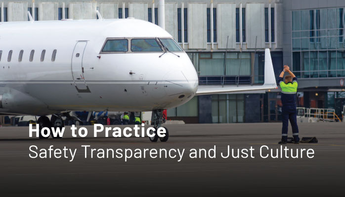 How to Practice Safety Transparency and Just Culture in Aviation SMS