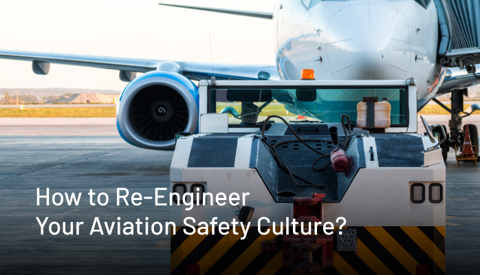 How to Re-Engineer Your Aviation Safety Culture?
