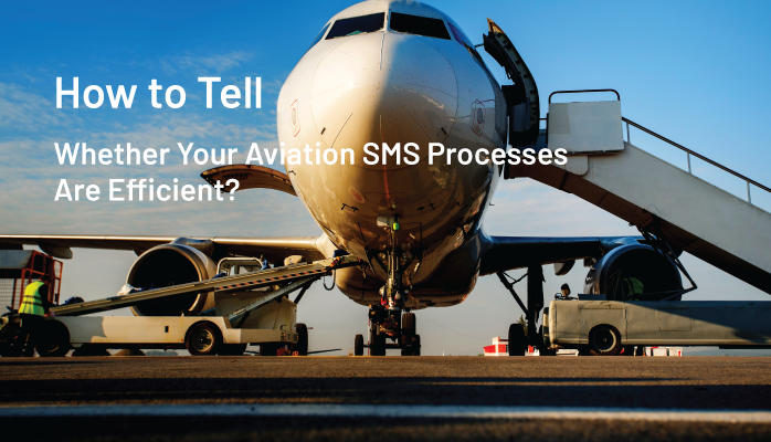 How to Tell Whether Your Aviation SMS Processes Are Efficient?