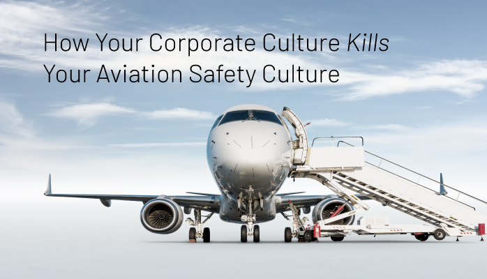 How Your Corporate Culture Kills Your Aviation Safety Culture