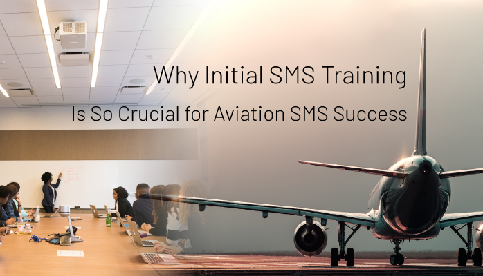Learn Why Initial SMS Training Is So Crucial for Aviation SMS Success