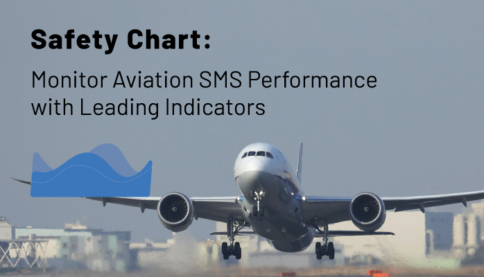 Safety Chart: Monitor Aviation SMS Performance with Leading Indicators