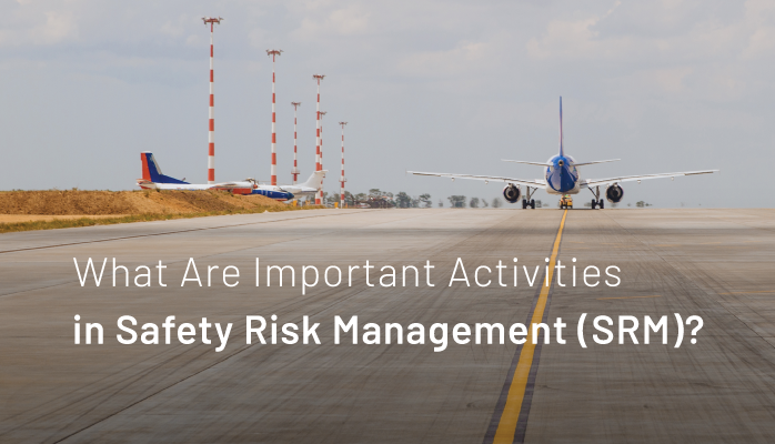 What Are Important Activities in Safety Risk Management (SRM)?