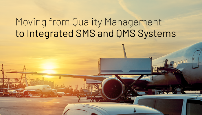 Moving from Quality Management to Integrated SMS and QMS Systems