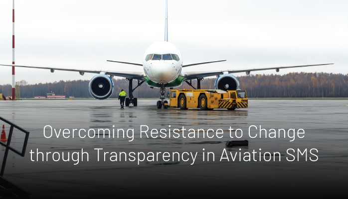 Overcoming Resistance to Change through Transparency in Aviation SMS