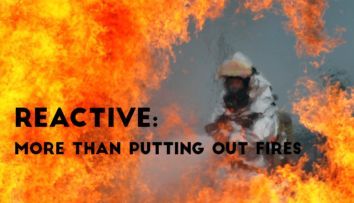 Reactive safety culture root problems are more than putting out fires