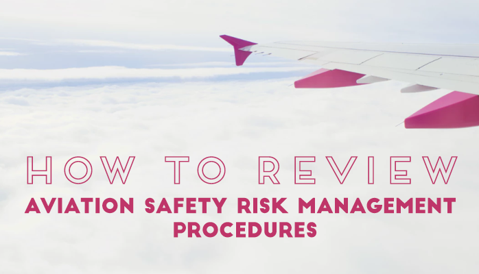 How To Review Aviation RiskManagement Procedures in Safety Management Systems (SMS)