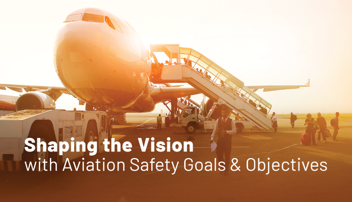 How to Shape Your Corporate Vision with Aviation Safety Goals and Objectives at Airlines, Airports and Aviation Maintenance Providers