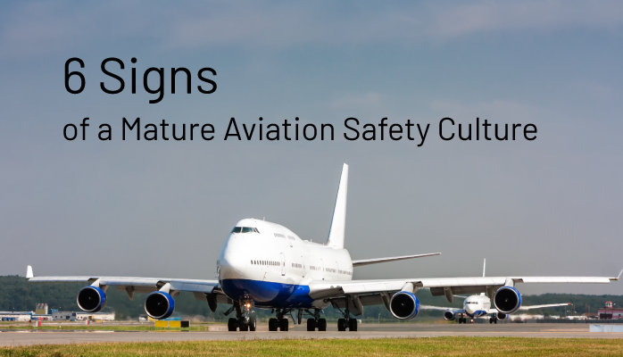 6 Signs of a Mature Aviation Safety Culture
