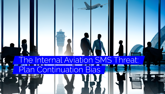 The Internal Aviation SMS Threat: Plan Continuation Bias