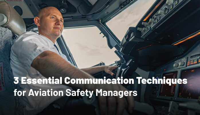 3 Essential Communication Techniques for Aviation Safety Managers