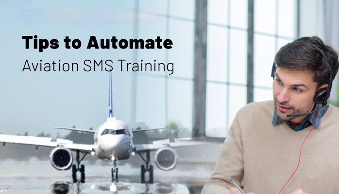 Tips to Automate Aviation SMS Training for Initial/Recurrent Requirements