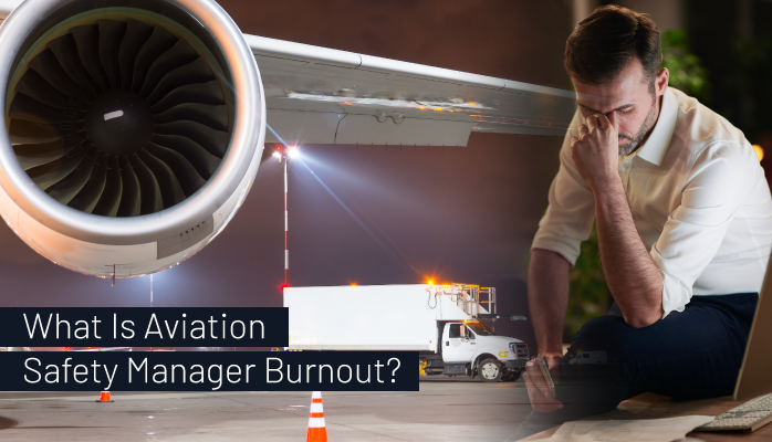What Is Aviation Safety Manager Burnout?