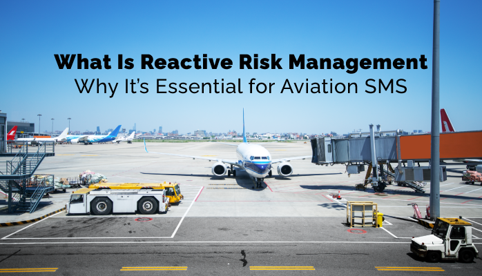 What Is Reactive Risk Management (Why It's Essential for Aviation SMS)
