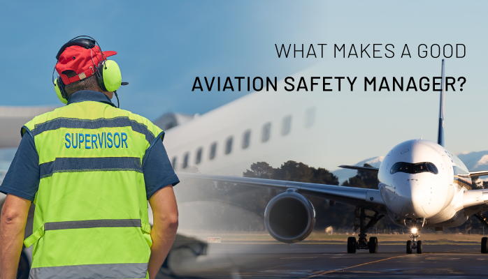 What Makes a Good Aviation Safety Manager?
