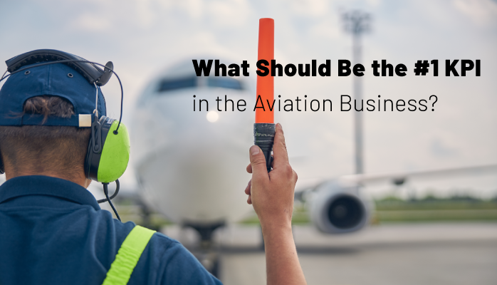 What Should Be the Number One KPI in the Aviation Business?
