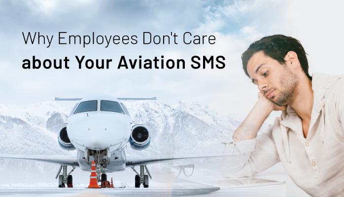 Why Employees Don't Care about Your Aviation SMS - and How to Fix it!